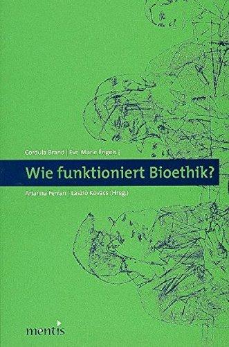 Wie funktioniert Bioethik?: Interdisziplinäre Entscheidungsfindung im Spannungsfeld von theoretischem Begründungsanspruch und praktischem Regelungsbedarf