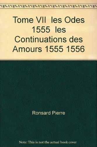 Tome VII - les Odes (1555), les Continuations des Amours (1555-1556) par Ronsard Pierre de