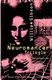 Die Neuromancer-Trilogie: Neuromancer /Biochips /Mona Lisa Overdrive - William Gibson