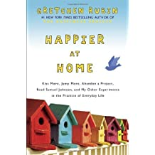 Happier at Home: Kiss More, Jump More, Abandon a Project, Read Samuel Johnson, and My Other Experiments in the Practice of Everyday Life by Gretchen Rubin (2012-09-04)