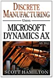 Discrete Manufacturing using Microsoft Dynamics AX 2012