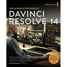 DaVinci Resolve 14 Der Ultimate Leitfaden Zu: Editing, Color and Audio (Blackmagic Design Learning Series)