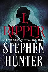 I, Ripper: A Novel by Stephen Hunter (2015-05-19)