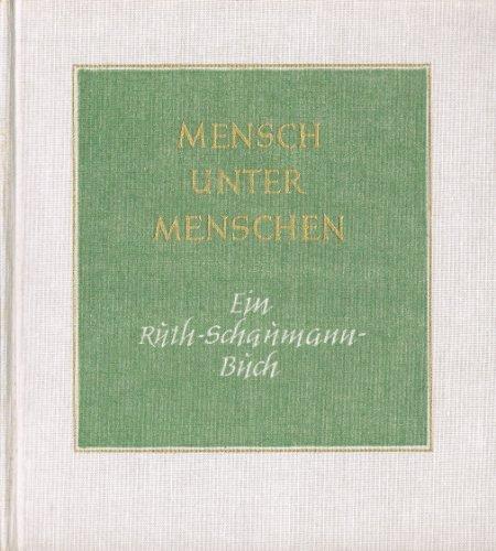 Mensch unter Menschen. Ein Ruth -Schaumann-Buch mit Werken der Dichterin, Bildhauerin, Malerin und Graphikerin