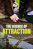 The Science of Attraction: 40 Tricks for Attracting Flirting and Dating - Become the Person Everyone Wants to Date!