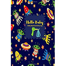 Hello Baby Daily Meal And Activity Log: Daily Record Journal Notebook, Health Record, Weaning Meal Log, Sleeping Pattern Tracker, Daily Diaper ... Girls, Paperback 6x9 inches (Baby Record)