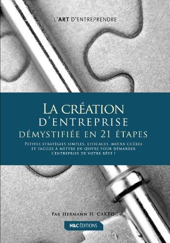 La Création d'Entreprise démystifiée en 21 étapes (L'Art d'Entreprendre) par Hermann H. CAKPO