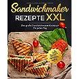 Sandwichmaker Rezepte XXL: Das große Sandwichmaker Kochbuch für jeden Tag inkl. Fleisch, Fisch, Vegetarisch, Desserts und vie