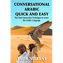 Conversational Arabic Quick and Easy: The Most Innovative Technique to Master the Arabic Language (English Edition)