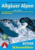 Allgäuer Alpen und Lechtal: 50 Skitouren (Rother Skitourenführer) - Dieter Seibert, Stephan Baur