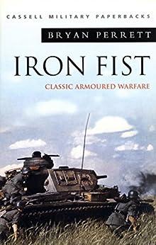Iron Fist: Classic Armoured Warfare: Classic Armoured Warfare Case Studies (Cassell Military Classics) by [Perrett, Bryan]