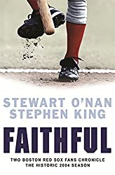 Faithful: Two Boston Red Sox Fans Chronicle the Historic 2004 Season by Stewart O'Nan Richard Bachman; Stephen King (2005-10-06)