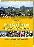 Das Kochbuch Südliche Weinstraße: Genuss zwischen Reben, Burgen und Pfälzerwald