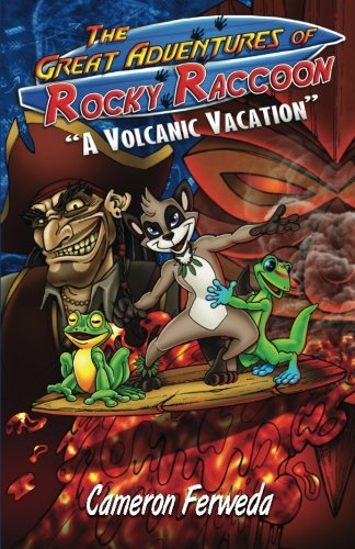 The Great Adventures Of Rocky Raccoon: A Volcanic Vacation