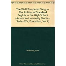 The Well-Tempered Tongue: The Politics of Standard English in the High School (American University Studies)