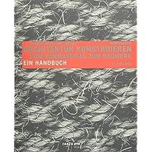 Architektur konstruieren: Vom Rohmaterial zum Bauwerk. Ein Handbuch