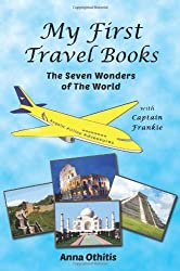 By Anna Othitis The Seven Wonders of the World: 4 (My First Travel Books) (1st Edition) [Paperback]