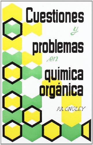 Cuestiones y problemas en química orgánica por P. A. Ongley