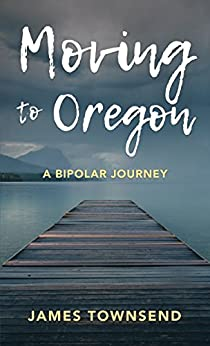 Moving to Oregon: A Bipolar Journey (English Edition) par [Townsend, James]