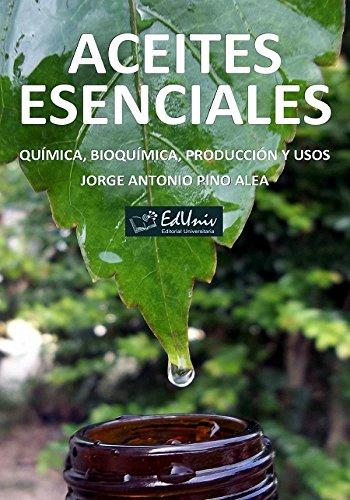 Aceites esenciales: química, bioquímica, producción y usos por Jorge Antonio Pino Alea