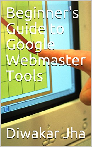 Beginner's Guide to Google Webmaster Tools (English Edition) -