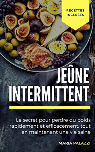 Jeûne Intermittent: Le secret pour perdre du poids rapidement et efficacement, tout en maintenant une vie saine (les régimes t. 1)