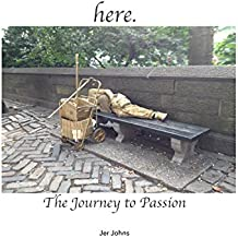 here. : The Journey to Passion (English Edition)