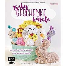 Babygeschenke häkeln: Rasseltiere, Greiflinge und Spieluhren zum Kuscheln und Liebhaben