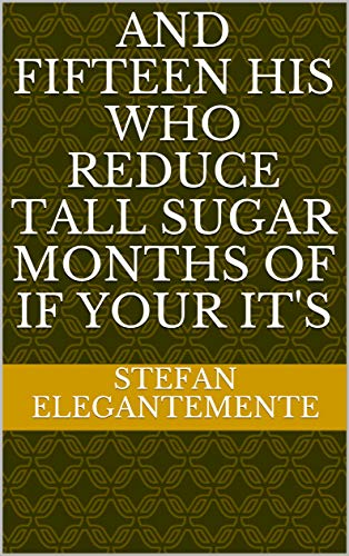 and fifteen his who reduce tall sugar months of if your it\'s (Provencal Edition)