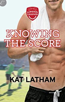 Knowing the Score (London Legends) by [Latham, Kat]