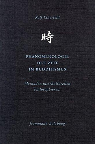 Phänomenologie der Zeit im Buddhismus: Methoden interkulturellen Philosophierens (Philosophie interkulturell, Band 1)