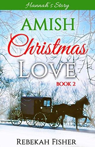 Amish Christmas Romance Hannah S Story Amish Christmas Love Book 2