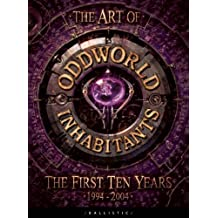 The Art of Oddworld: Inhabitants: The First Ten Years, 1994-2004 (The Art of the Game)