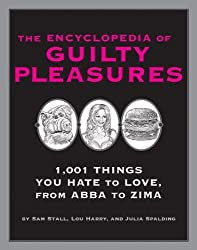 The Encyclopedia of Guilty Pleasures by Sam Stall (2004-09-01)
