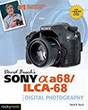 David Busch's Sony Alpha a68/ILCA-68 Guide to Digital Photography