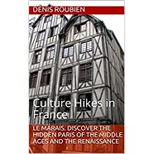 Le Marais. Discover the hidden Paris of the Middle Ages and the Renaissance: Culture Hikes in France (English Edition)