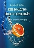 Die 80/10/10 Diät: Die revolutionäre High-Carb-Formel - rohvegan und fettarm