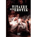 Titanen der Erotik. Biografien aus der Sittengeschichte aller Zeiten und Völker
