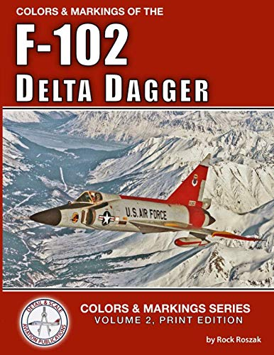 Colors & Markings of the F-102 Delta Dagger (Colors & Markings Series, Band 2) - Air Force Serie