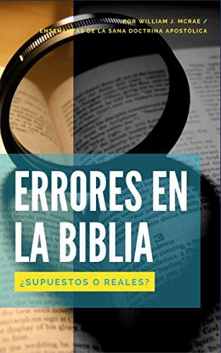 ERRORES EN LA BIBLIA: ¿SUPUESTOS O REALES? por WILLIAM J. MCRAE