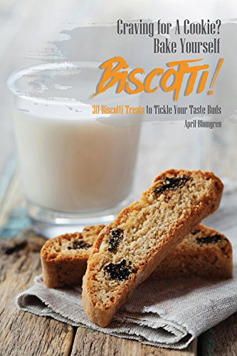 Craving for A Cookie? Bake Yourself Biscotti!: 30 Biscotti Treats to Tickle Your Taste Buds (English Edition)
