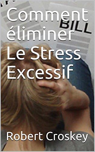 Comment éliminer Le Stress Excessif par Robert  Croskey