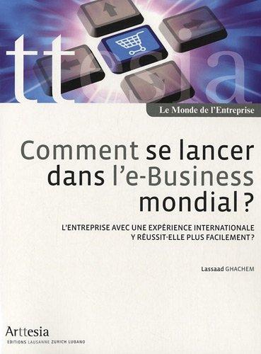 Comment se lancer dans l'e-Business mondial ? : L'entreprise avec une expérience internationale y réussit-elle plus facilement ? par Lassaad Ghachem