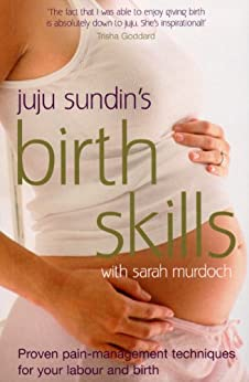 Birth Skills: Proven pain-management techniques for your labour and birth par [Sundin, Juju, Murdoch, Sarah]