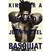 Jean Michael Basquiat: King for a Decade