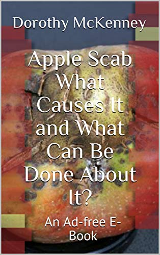 Apple Scab  What Causes It and What Can Be Done About It?: An Ad-free E-Book (English Edition) - Tree Crabapple