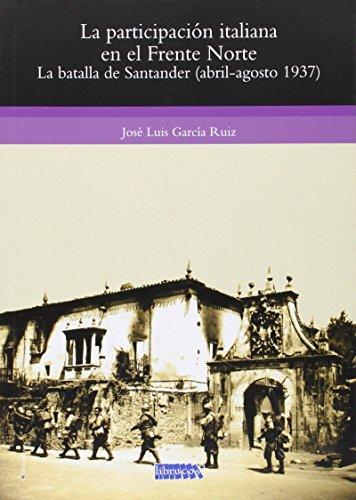 LA PARTICIPACIÓN ITALIANA EN EL FRENTE NORTE: LA BATALLA DE SANTANDER (ABRIL-AGOSTO 1937) (SERIE GENERAL)