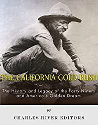 The California Gold Rush: The History and Legacy of the Forty-Niners and America's Golden Dream (English Edition)