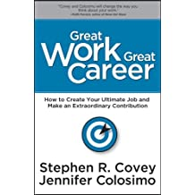 Great Work Great Career: How to Create Your Ultimate Job and Make an Extraordinary Contribution
