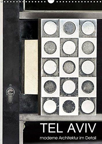 TEL AVIV moderne Architektur im Detail (Wandkalender 2019 DIN A3 hoch): 13 Detailaufnahmen eines...